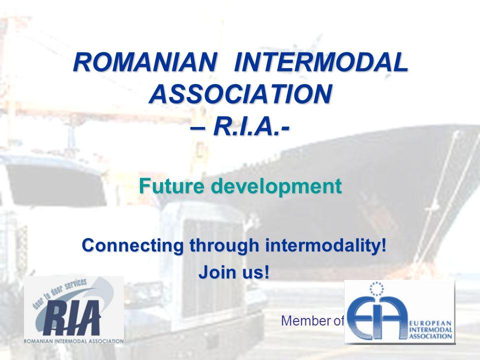 ROMANIAN INTERMODAL ASSOCIATION – R.I.A.- Future development Connecting through intermodality.