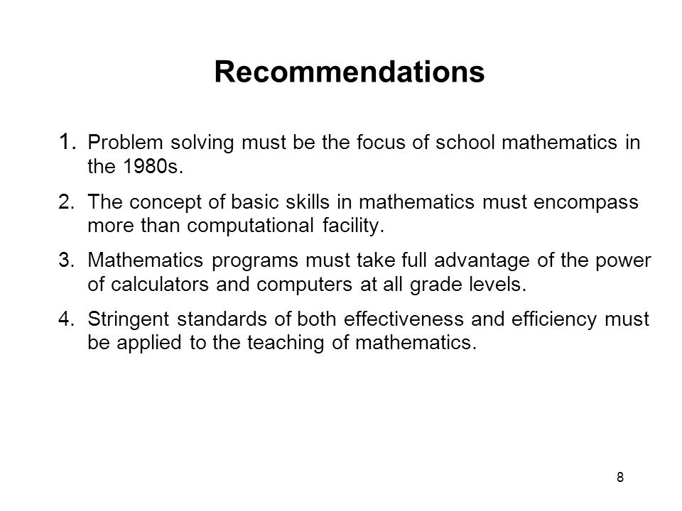9 Recommendations 5.The success of mathematics programs and student learning must be evaluated by a wider range of measures than conventional testing.