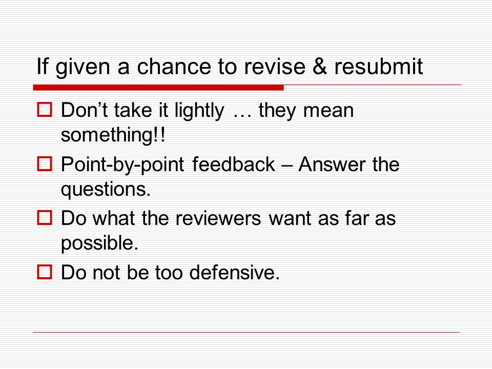 If given a chance to revise & resubmit  Don't take it lightly … they mean something!.