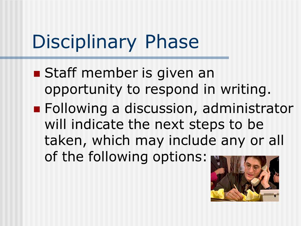 Disciplinary Phase Staff member is given an opportunity to respond in writing.
