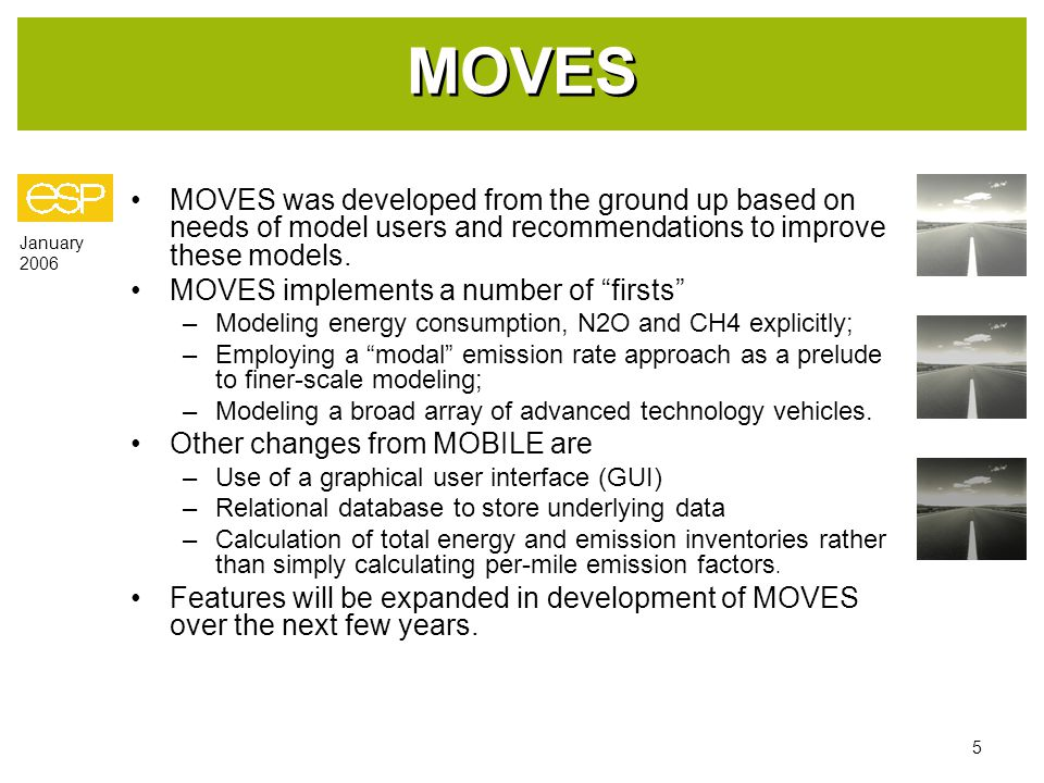 January 2006 5 MOVES MOVES was developed from the ground up based on needs of model users and recommendations to improve these models.