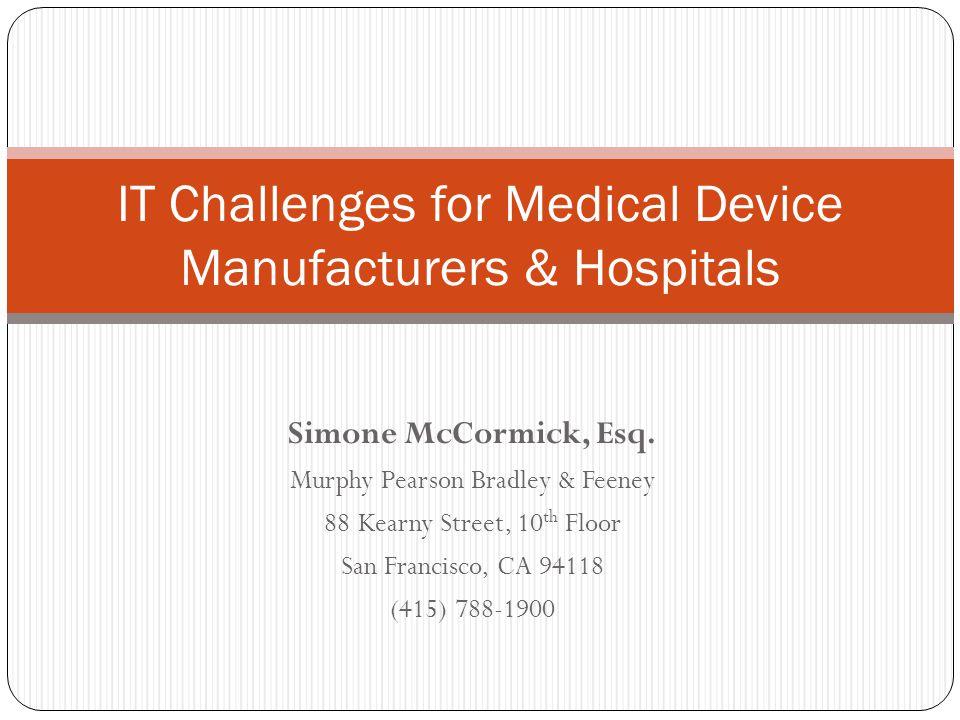 Simone McCormick, Esq. Murphy Pearson Bradley & Feeney 88 Kearny Street, 10 th Floor San Francisco, CA 94118 (415) 788-1900 IT Challenges for Medical