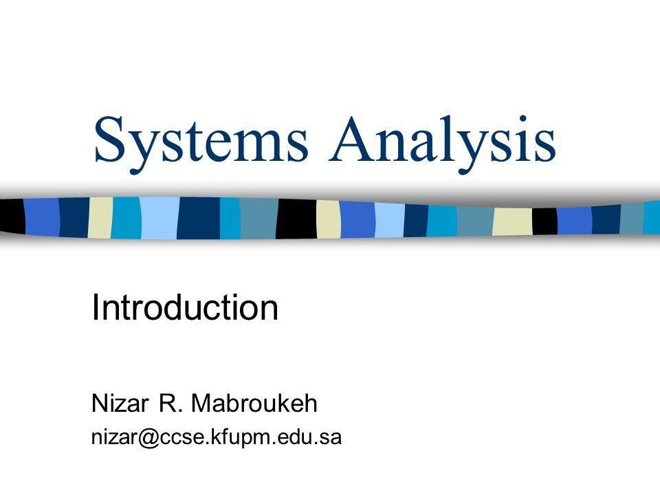 Systems Analysis Introduction Nizar R. Mabroukeh nizar@ccse.kfupm.edu.sa