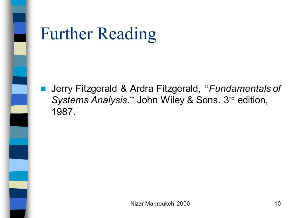 Nizar Mabroukeh, 200010 Further Reading Jerry Fitzgerald & Ardra Fitzgerald, Fundamentals of Systems Analysis.