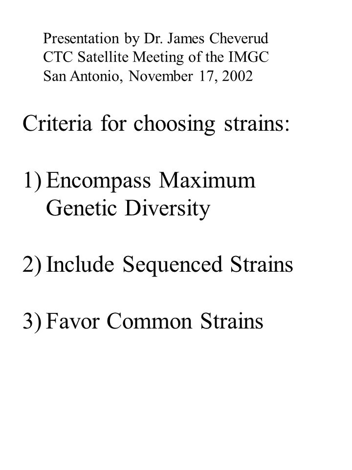 Criteria for choosing strains: 1)Encompass Maximum Genetic Diversity 2)Include Sequenced Strains 3)Favor Common Strains Presentation by Dr. James Chev