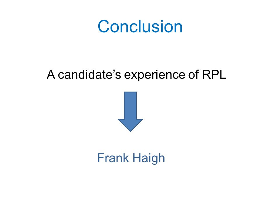 Conclusion A candidate's experience of RPL Frank Haigh
