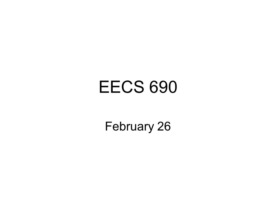 EECS 690 February 26