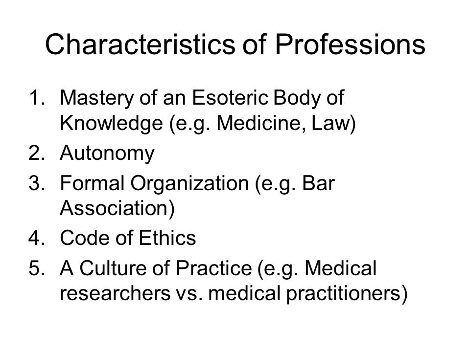 Characteristics of Professions 1.Mastery of an Esoteric Body of Knowledge (e.g.