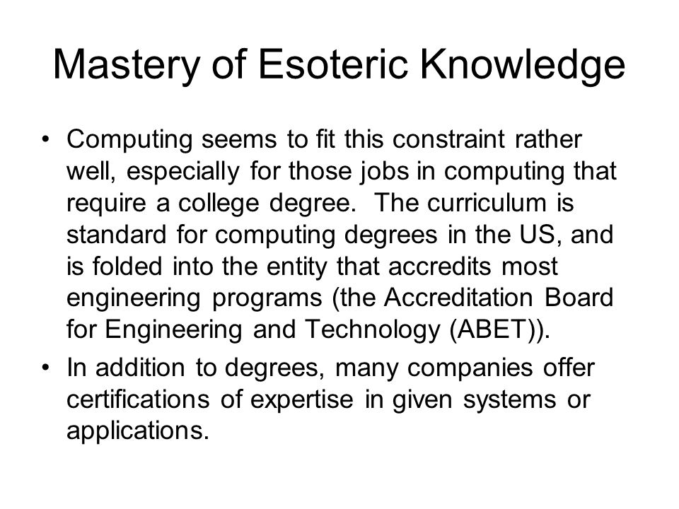 Mastery of Esoteric Knowledge Computing seems to fit this constraint rather well, especially for those jobs in computing that require a college degree.