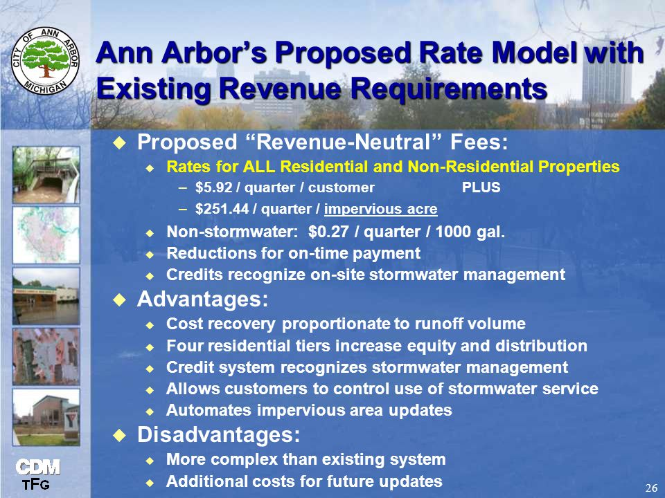 26 Ann Arbor's Proposed Rate Model with Existing Revenue Requirements u Proposed Revenue-Neutral Fees: u Rates for ALL Residential and Non-Residential Properties –$5.92 / quarter / customer PLUS –$251.44 / quarter / impervious acre u Non-stormwater: $0.27 / quarter / 1000 gal.