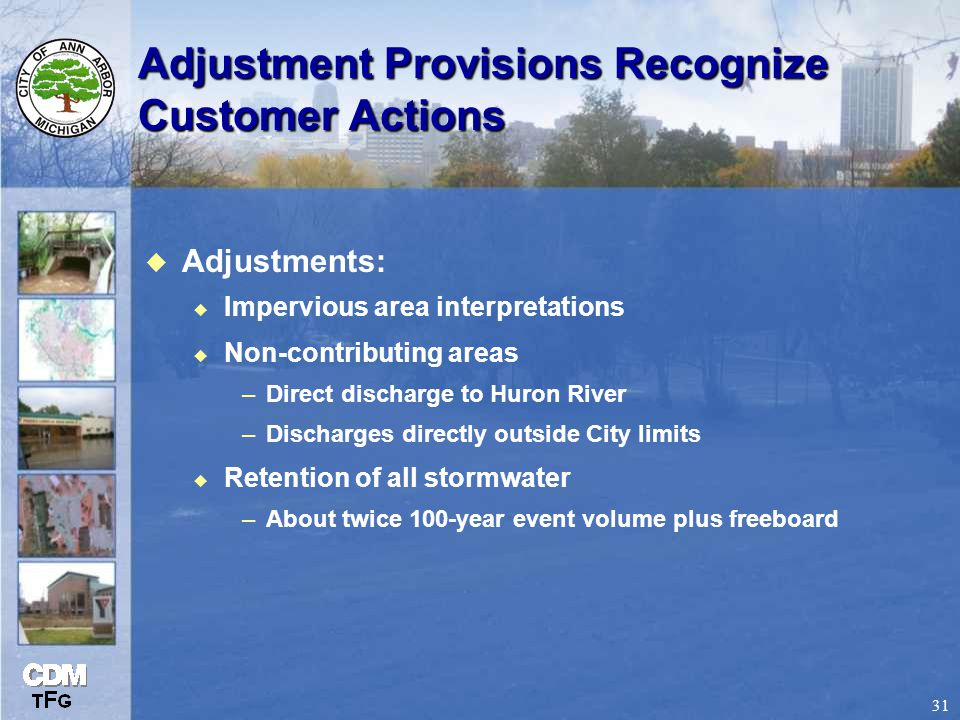 31 Adjustment Provisions Recognize Customer Actions u Adjustments: u Impervious area interpretations u Non-contributing areas –Direct discharge to Huron River –Discharges directly outside City limits u Retention of all stormwater –About twice 100-year event volume plus freeboard