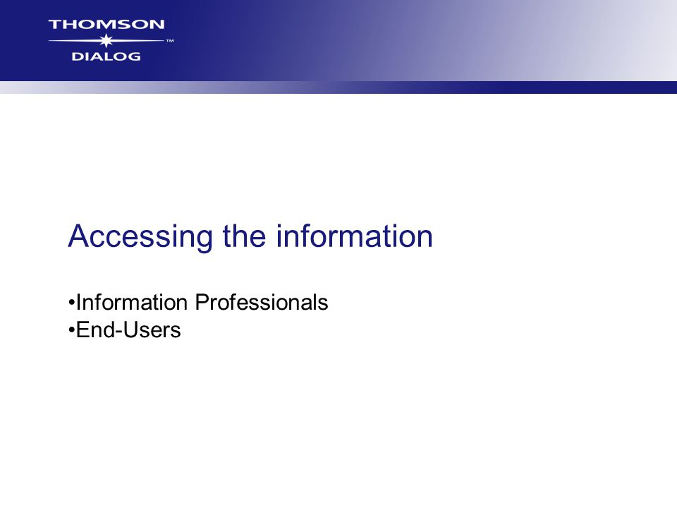 Accessing the information Information Professionals End-Users