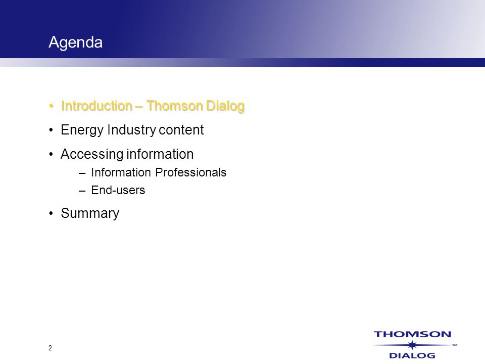 2 Agenda Introduction – Thomson DialogIntroduction – Thomson Dialog Energy Industry content Accessing information –Information Professionals –End-users Summary