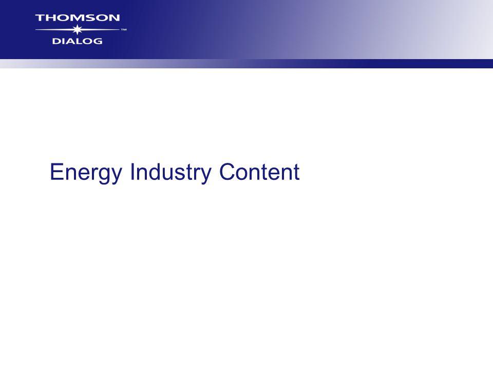 17 Specific Business Sources McGraw-Hill Publications (file 624) Includes Gas Daily, EU Energy, Platt's Oilgram, Platt's Petrochemical Report…..