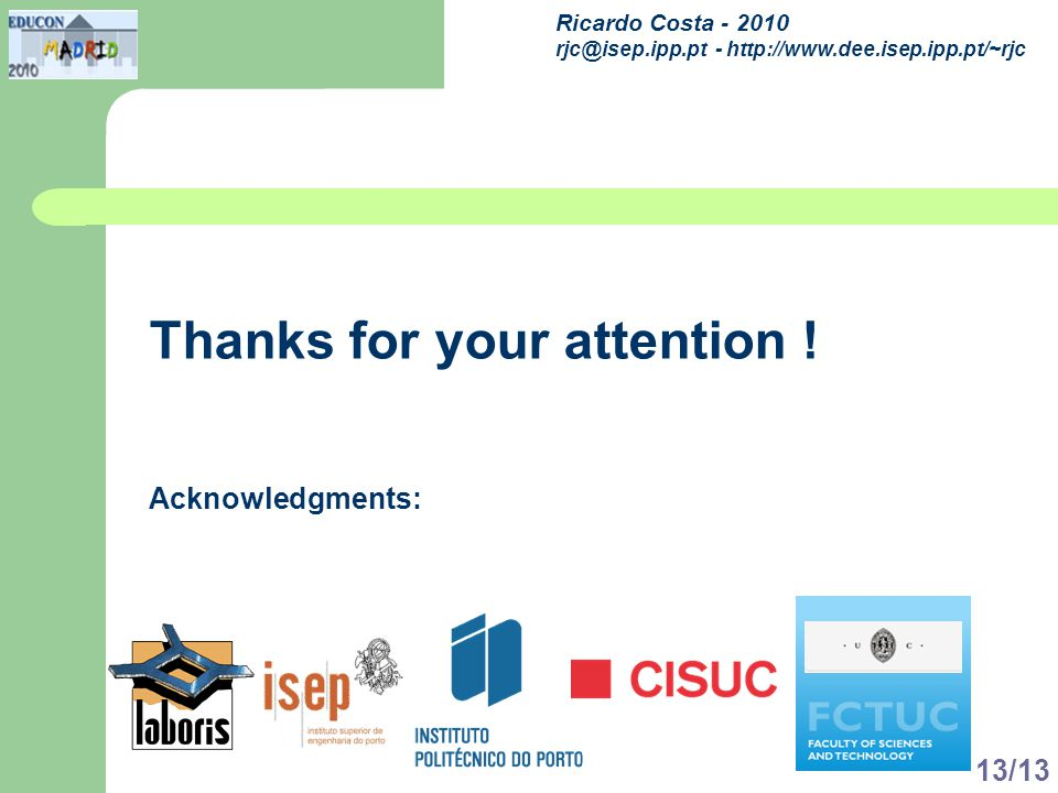 Ricardo Costa - 2010 rjc@isep.ipp.pt - http://www.dee.isep.ipp.pt/~rjc 13/13 Thanks for your attention ! Acknowledgments: