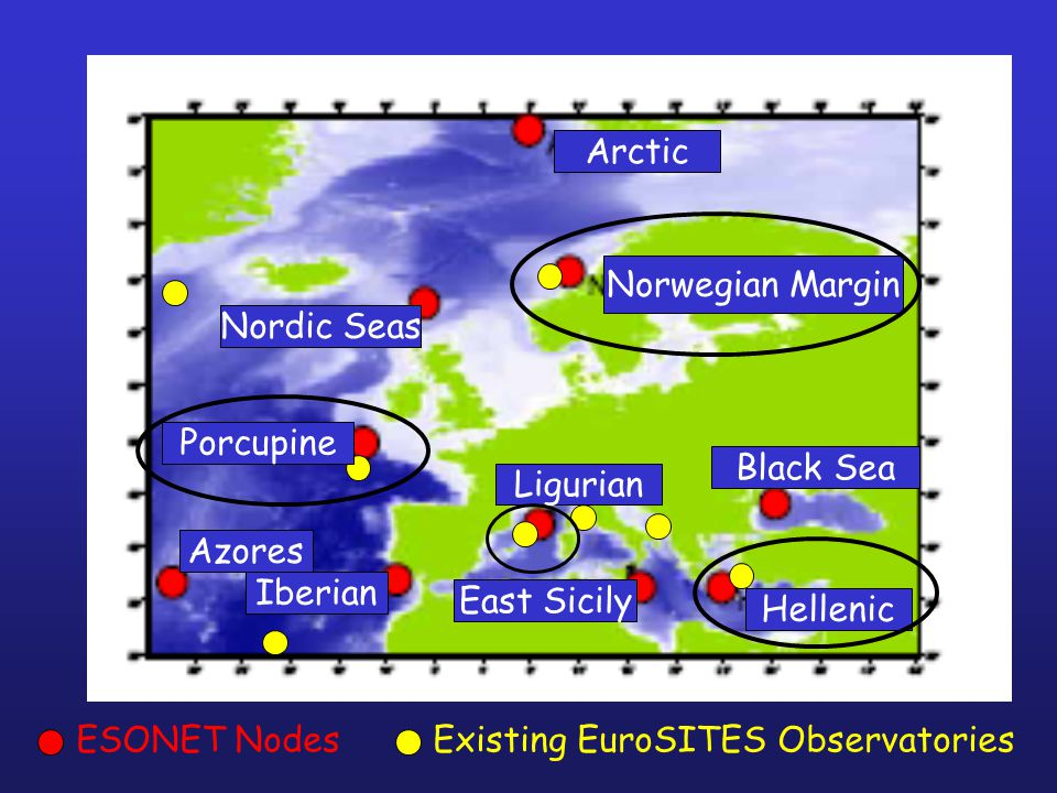 ESONET Nodes Existing EuroSITES Observatories Arctic Norwegian Margin Nordic Seas Porcupine Black Sea Ligurian Azores Iberian East Sicily Hellenic