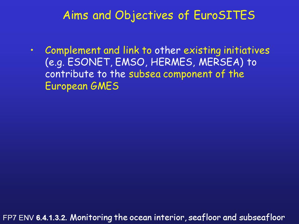 Aims and Objectives of EuroSITES Complement and link to other existing initiatives (e.g.