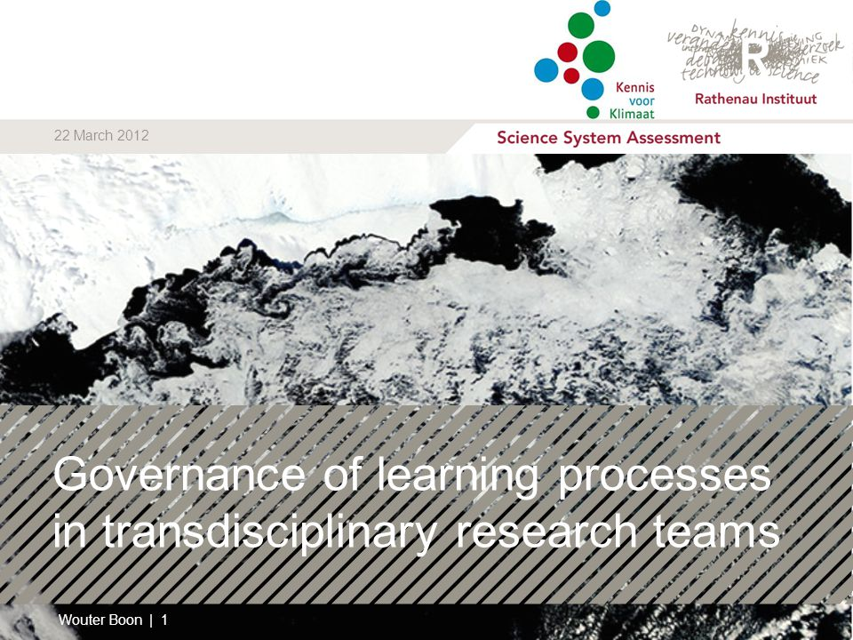 Governance of learning processes in transdisciplinary research teams Wouter Boon | 1 22 March 2012
