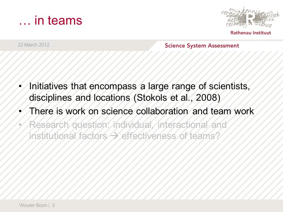 DATUM Results: flood risks (2) Wouter Boon | 14 22 March 2012 Individual factors ─Previous collaborations; policy pull ─Methodologies further developed ─Motivations: content-driven Interactional factors ─Team diversity: mostly the same disciplinary background ─Informal, also bilateral interactions; lead organisation governance Institutional factors ─Individual-oriented; evaluation: new knowledge and network ─Administrative support ánd burden