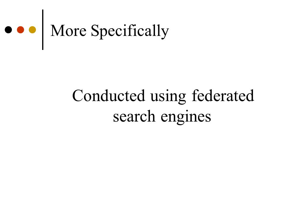 More Specifically Conducted using federated search engines