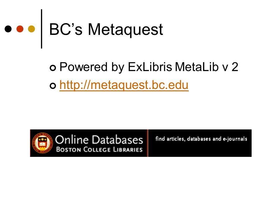 BC's Metaquest Powered by ExLibris MetaLib v 2 http://metaquest.bc.edu