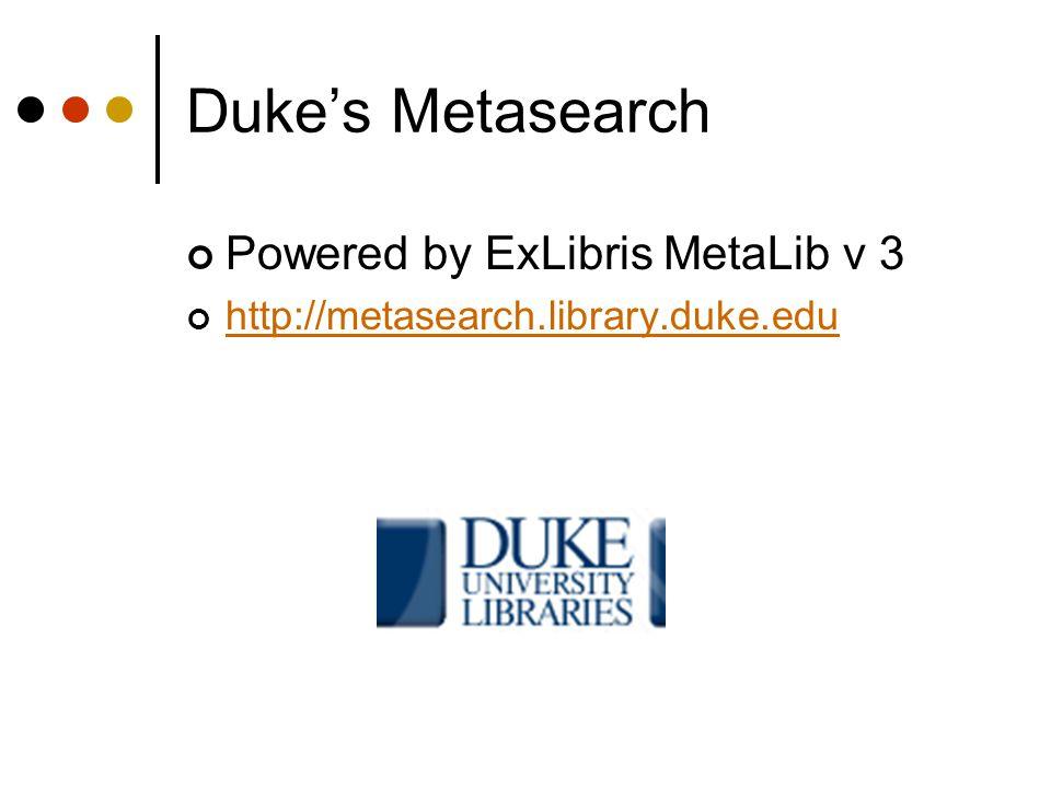 Duke's Metasearch Powered by ExLibris MetaLib v 3 http://metasearch.library.duke.edu