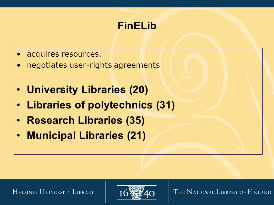 FinELib acquires resources. negotiates user-rights agreements University Libraries (20) Libraries of polytechnics (31) Research Libraries (35) Municip