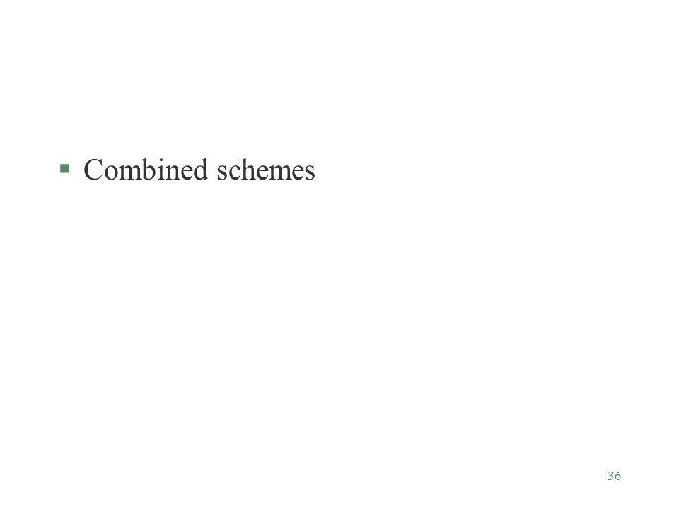 36 §Combined schemes