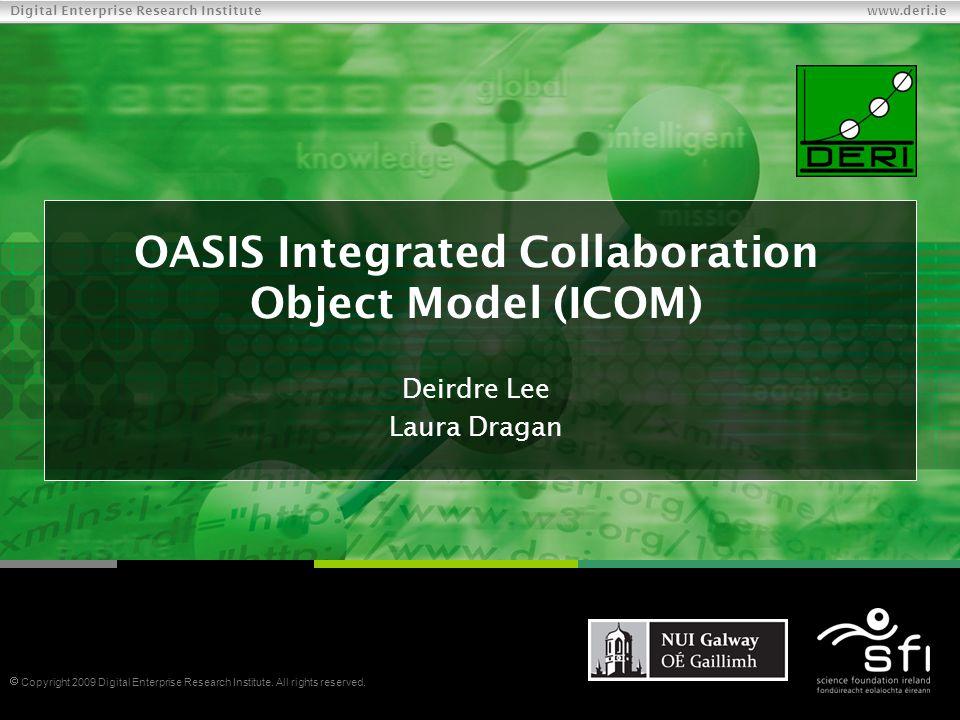 Digital Enterprise Research Institute www.deri.ie What is the OASIS ICOM TC.