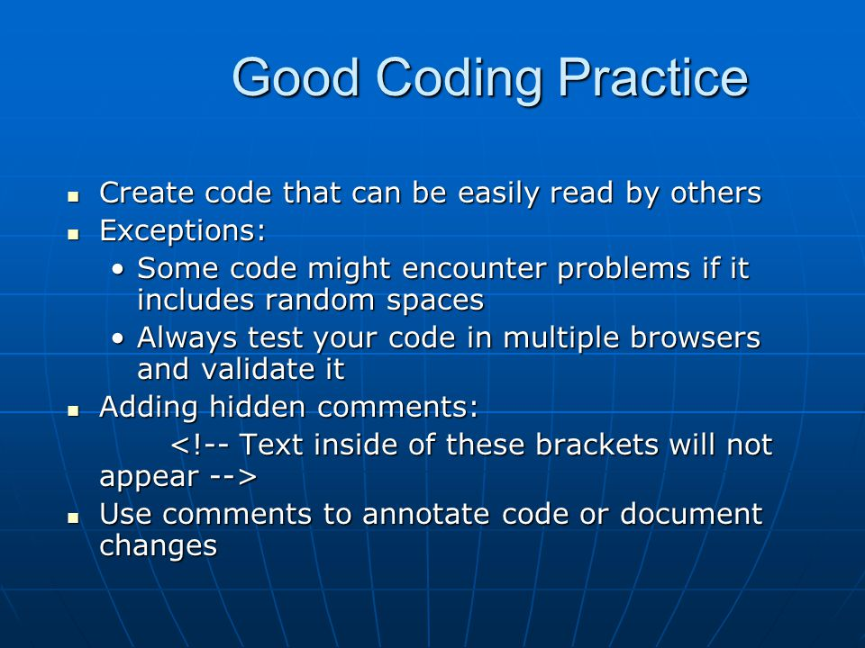 Good Coding Practice Create code that can be easily read by others Create code that can be easily read by others Exceptions: Exceptions: Some code mig