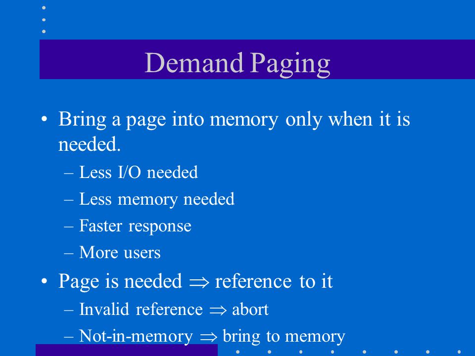 First-In-First-Out Algorithm Reference string: 1, 2, 3, 4, 1, 2, 5, 1, 2, 3, 4, 5 3 frames (3 pages can be in memory at a time per process) 1 2 3 1 2 3 4 1 2 5 3 4 9 page faults