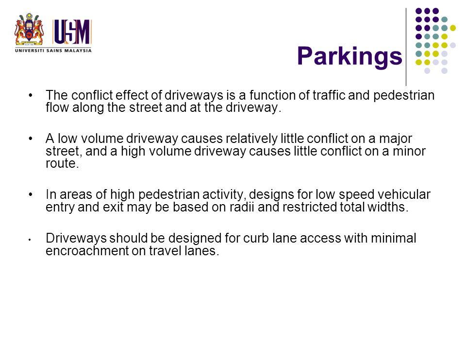 Parkings The conflict effect of driveways is a function of traffic and pedestrian flow along the street and at the driveway.