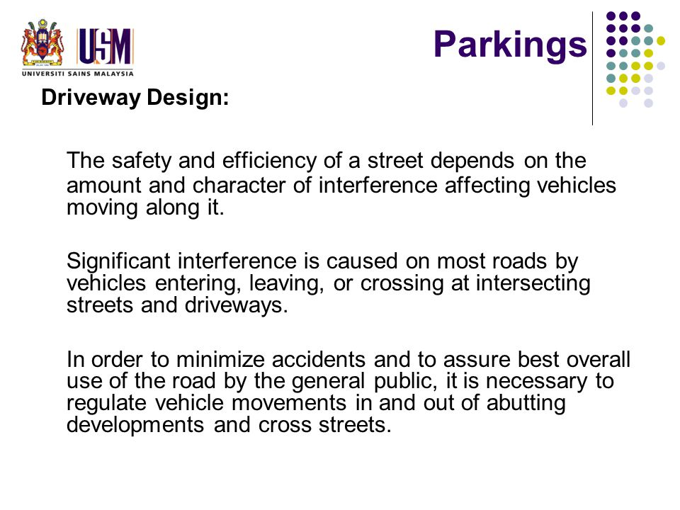 Parkings Driveway Design: The safety and efficiency of a street depends on the amount and character of interference affecting vehicles moving along it.