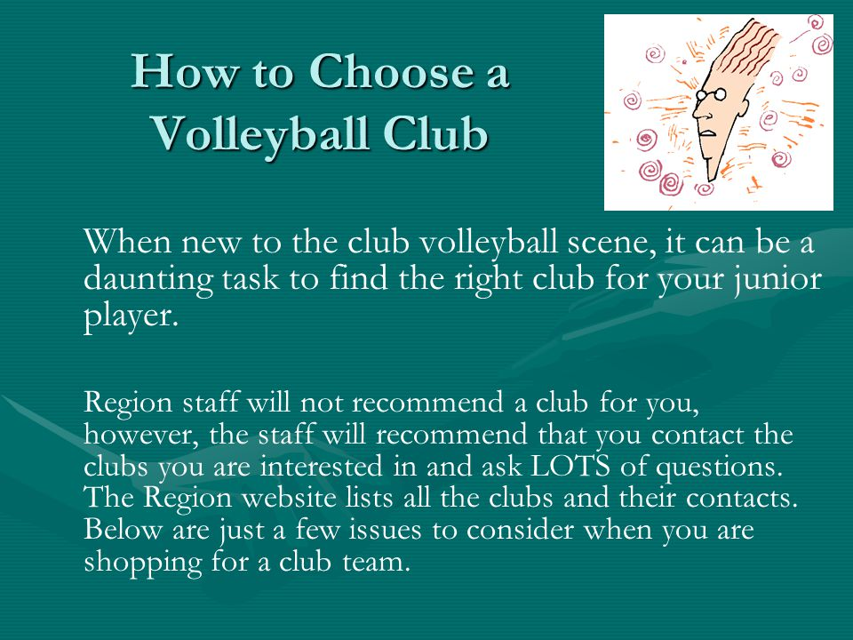 How to Choose a Volleyball Club When new to the club volleyball scene, it can be a daunting task to find the right club for your junior player.