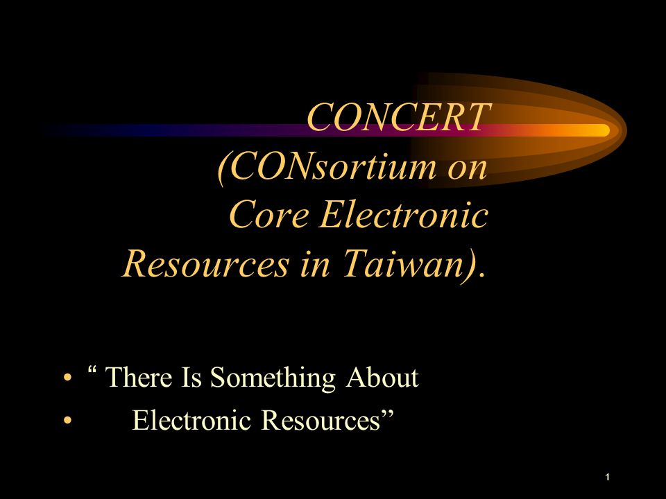 1 CONCERT (CONsortium on Core Electronic Resources in Taiwan).