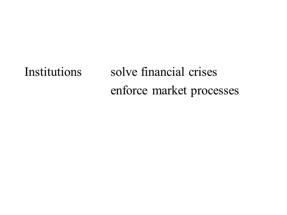 Institutionssolve financial crises enforce market processes