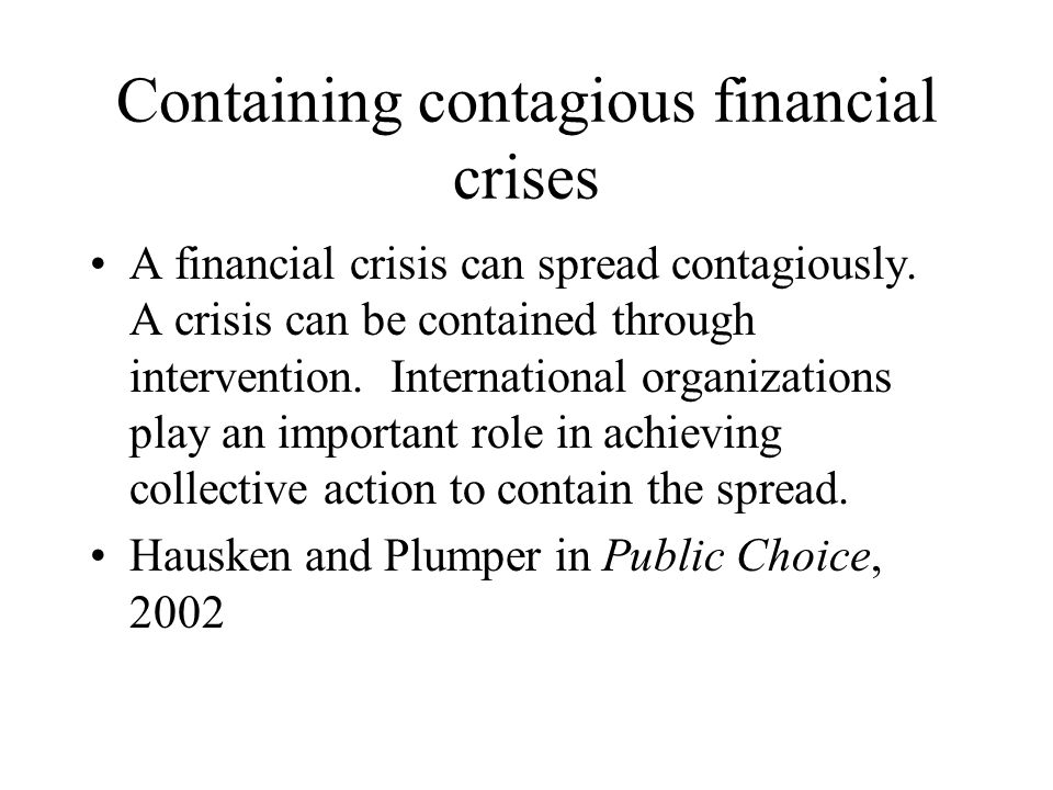 Containing contagious financial crises A financial crisis can spread contagiously.