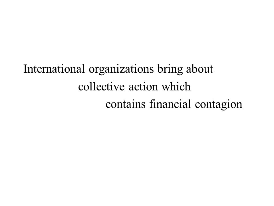 International organizations bring about collective action which contains financial contagion