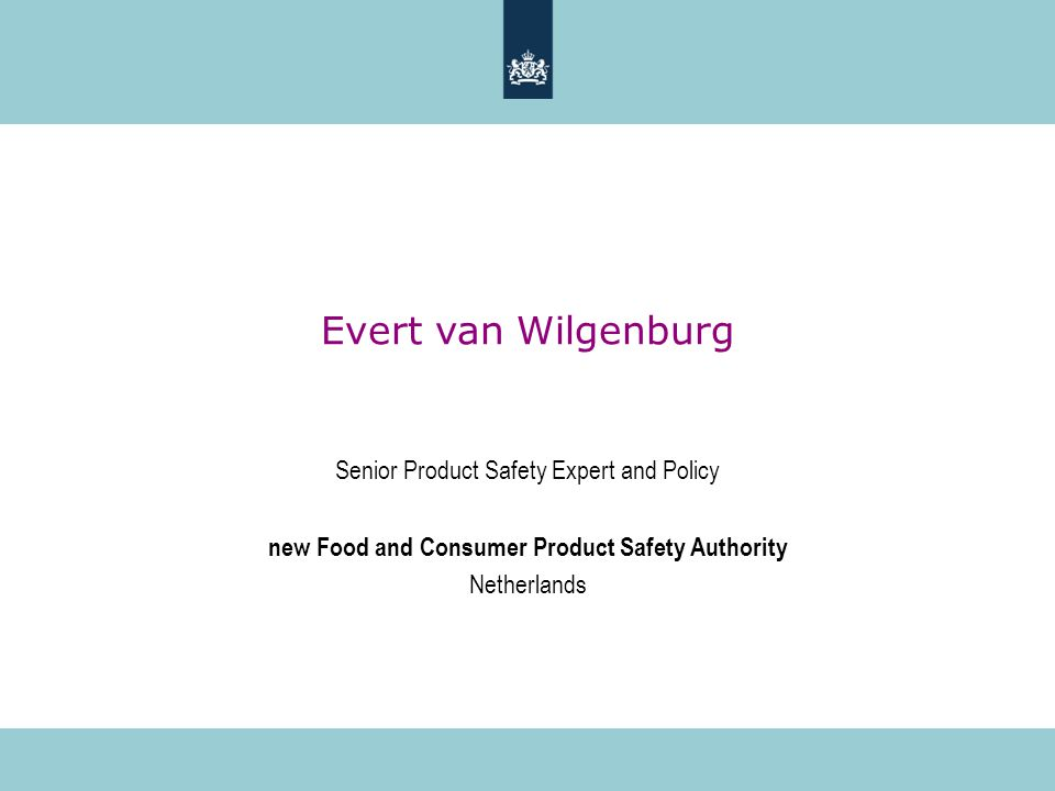 Evert van Wilgenburg Senior Product Safety Expert and Policy new Food and Consumer Product Safety Authority Netherlands