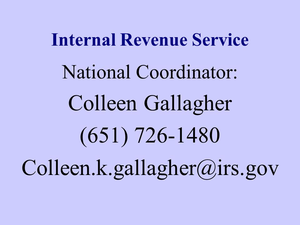 Internal Revenue Service National Coordinator: Colleen Gallagher (651) 726-1480 Colleen.k.gallagher@irs.gov