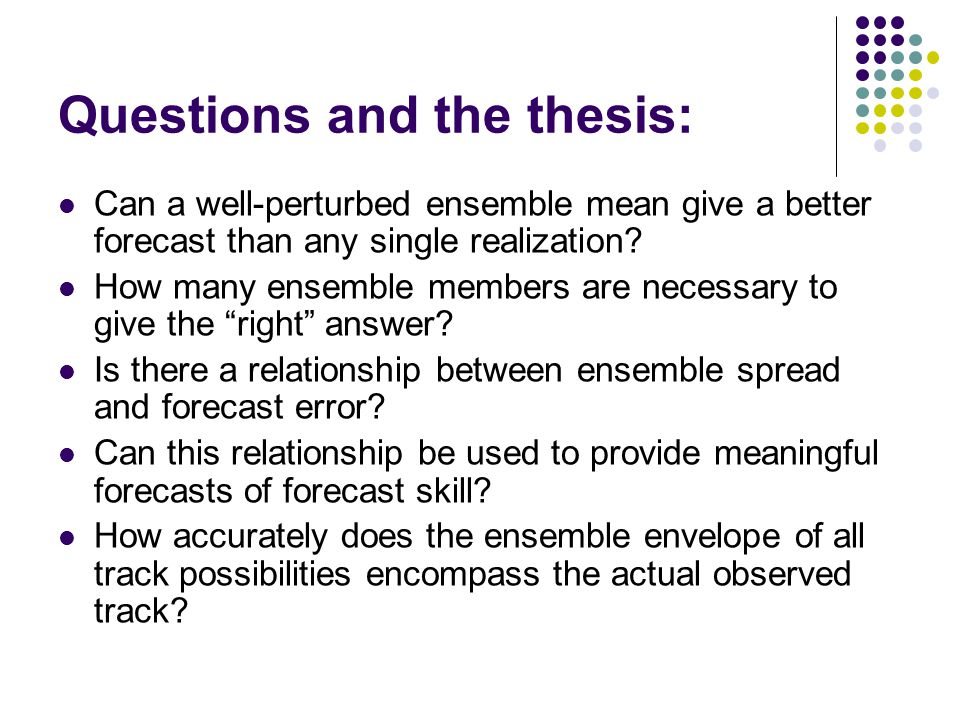 Questions and the thesis: Can a well-perturbed ensemble mean give a better forecast than any single realization.