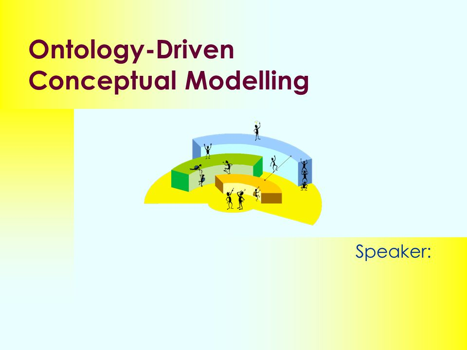 Ontology-Driven Conceptual Modelling Speaker: