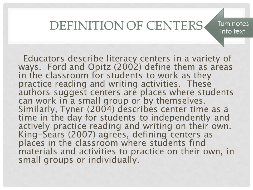 DEFINITION OF CENTERS Educators describe literacy centers in a variety of ways.