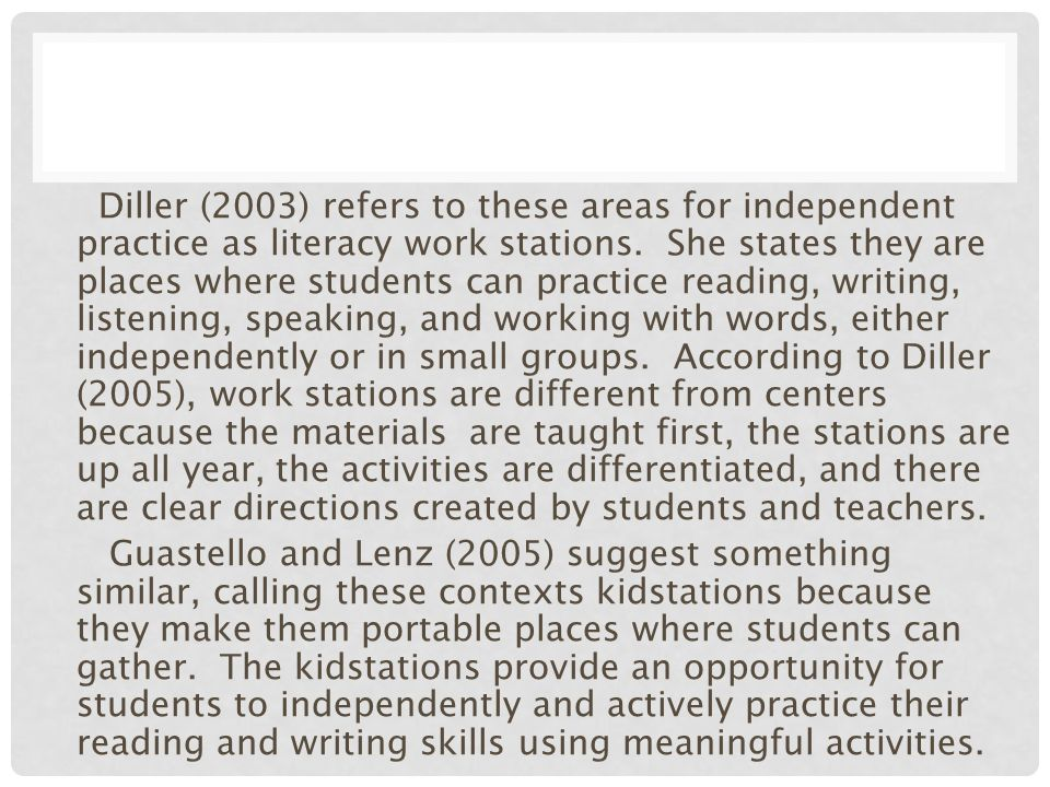Diller (2003) refers to these areas for independent practice as literacy work stations.