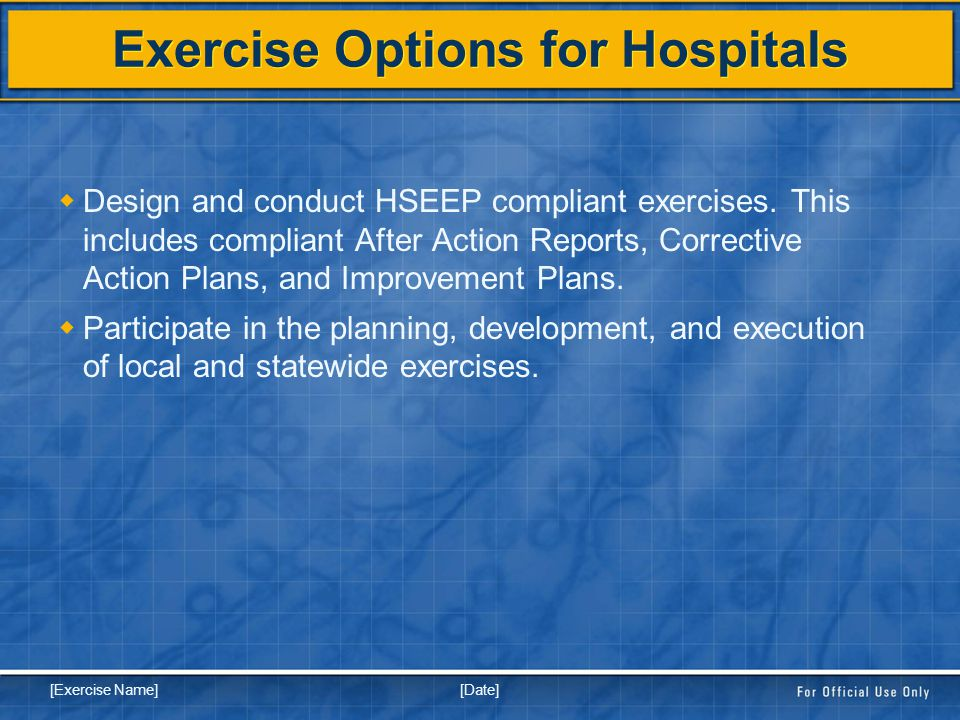 [Date] [Exercise Name] Exercise Options for Hospitals  Design and conduct HSEEP compliant exercises.