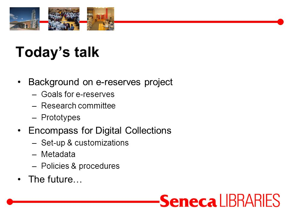 Seneca College Toronto, Ontario 18,000 FTE; 90,000 PT 678 FT faculty 4 campus libraries 12 FT librarians ; about 30 FT technicians Over 100,000 books