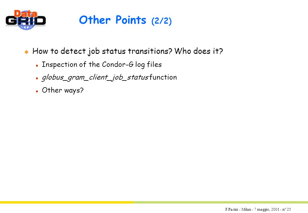 F.Pacini - Milan - 7 maggio, 2001 - n° 25 Other Points (2/2) u How to detect job status transitions.