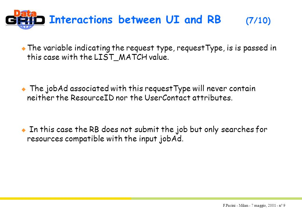 F.Pacini - Milan - 7 maggio, 2001 - n° 9 Interactions between UI and RB (7/10) u The variable indicating the request type, requestType, is is passed in this case with the LIST_MATCH value.