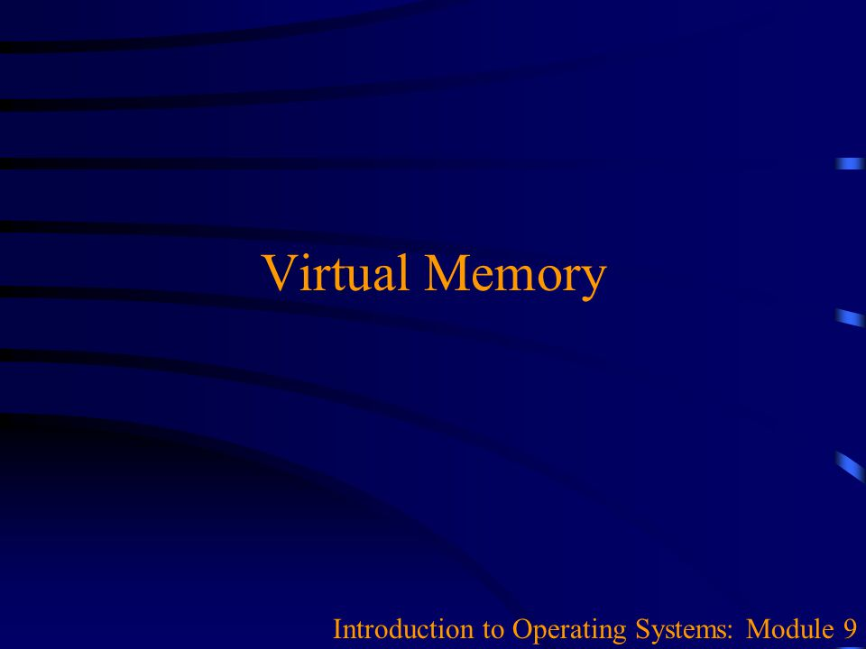 Virtual Memory Introduction to Operating Systems: Module 9