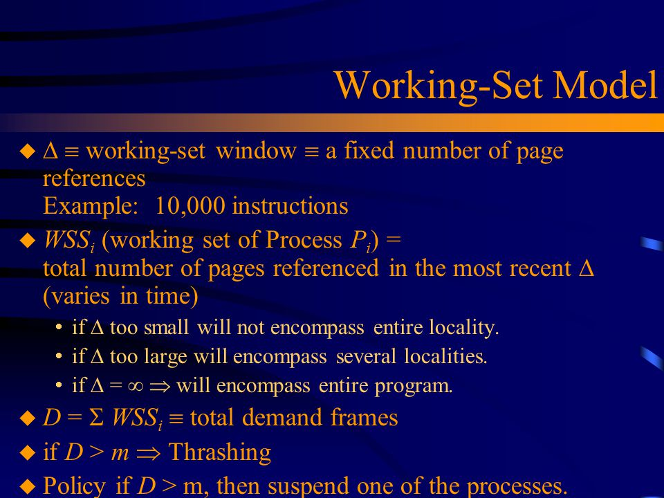 Working-Set Model u   working-set window  a fixed number of page references Example: 10,000 instructions u WSS i (working set of Process P i ) = to